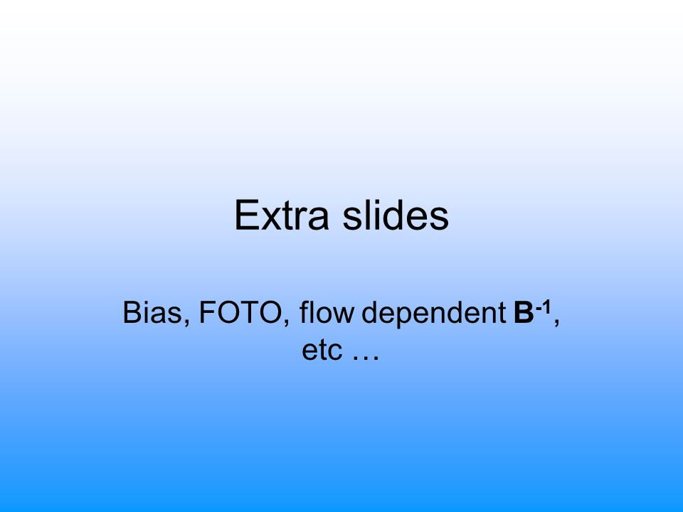 Extra slides Bias, FOTO, flow dependent B -1, etc …