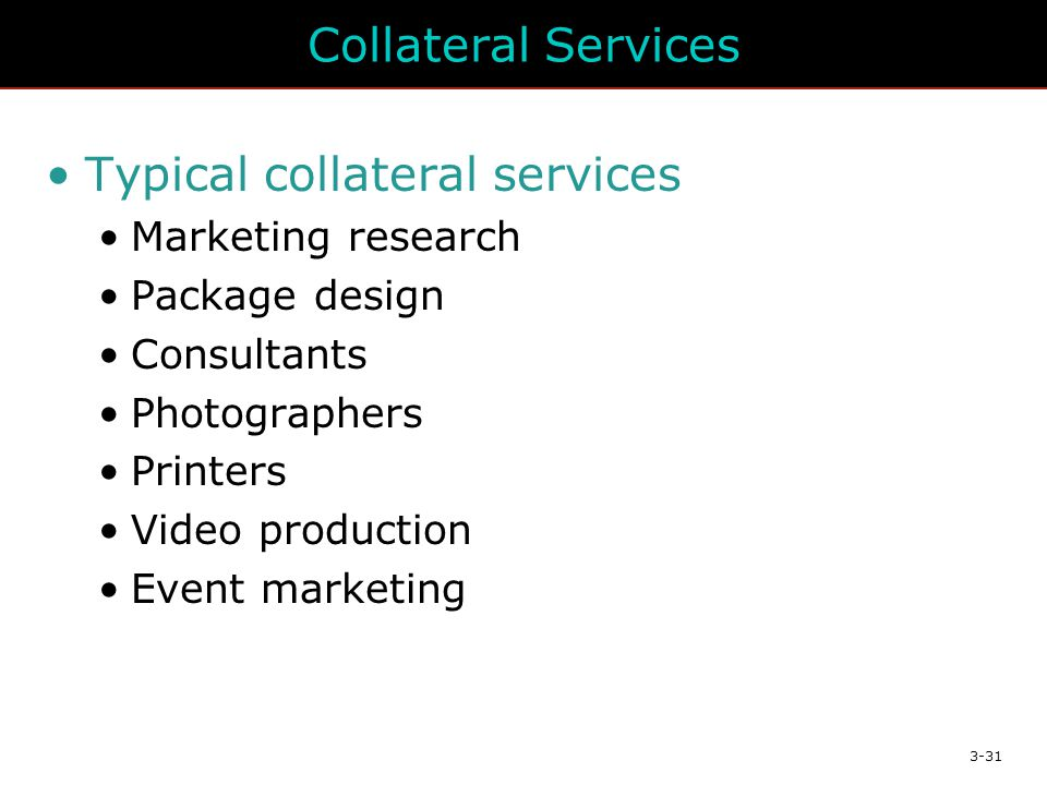 3-31 Collateral Services Typical collateral services Marketing research Package design Consultants Photographers Printers Video production Event marketing