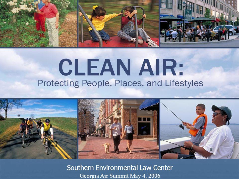 Southern Environmental Law Center Georgia Air Summit May 4, 2006