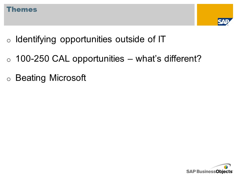 Themes o Identifying opportunities outside of IT o 100-250 CAL opportunities – what's different.