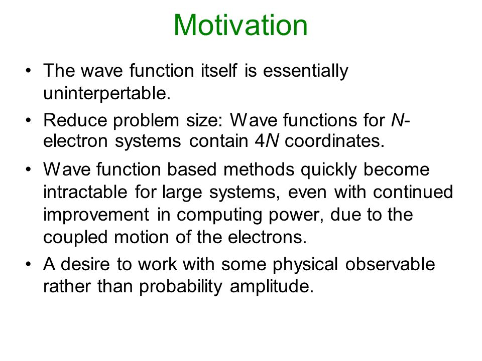 Motivation The wave function itself is essentially uninterpertable.
