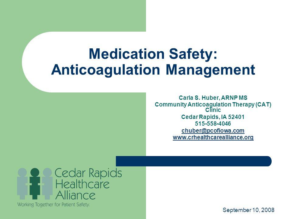 September 10, 2008 Medication Safety: Anticoagulation Management Carla S.
