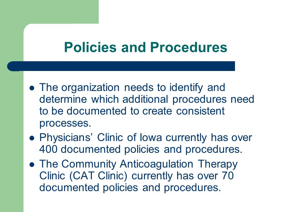 Policies and Procedures The organization needs to identify and determine which additional procedures need to be documented to create consistent processes.