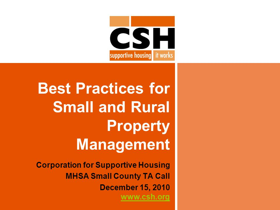 Best Practices for Small and Rural Property Management Corporation for Supportive Housing MHSA Small County TA Call December 15, 2010 www.csh.org www.
