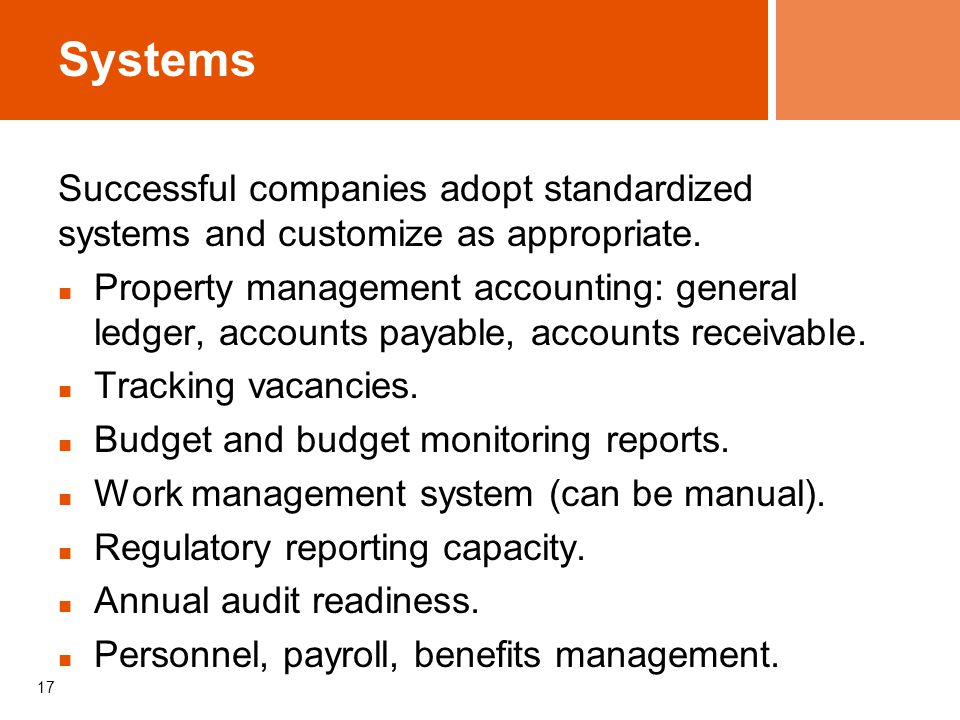 17 Systems Successful companies adopt standardized systems and customize as appropriate. Property management accounting: general ledger, accounts paya
