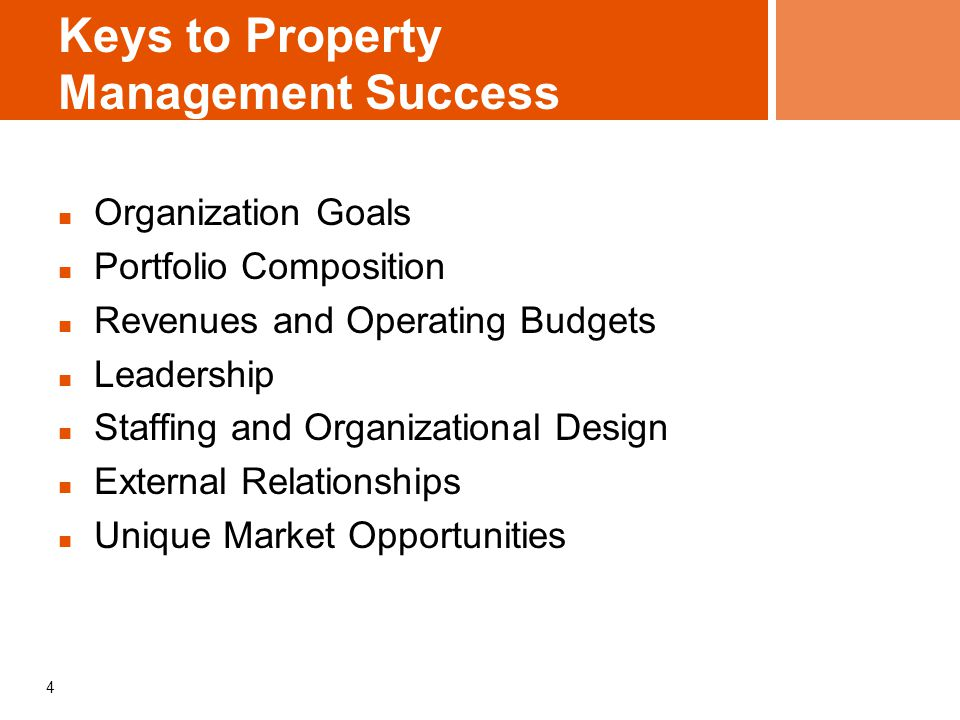 5 Best Practices: Organizational Goals The best property management organizations: Clearly identify how property management fits with their mission; Align staff, board and leadership to achieve common outcomes for the properties, the residents and the organization; Take pride in their product: strive to be the best housing in the neighborhood