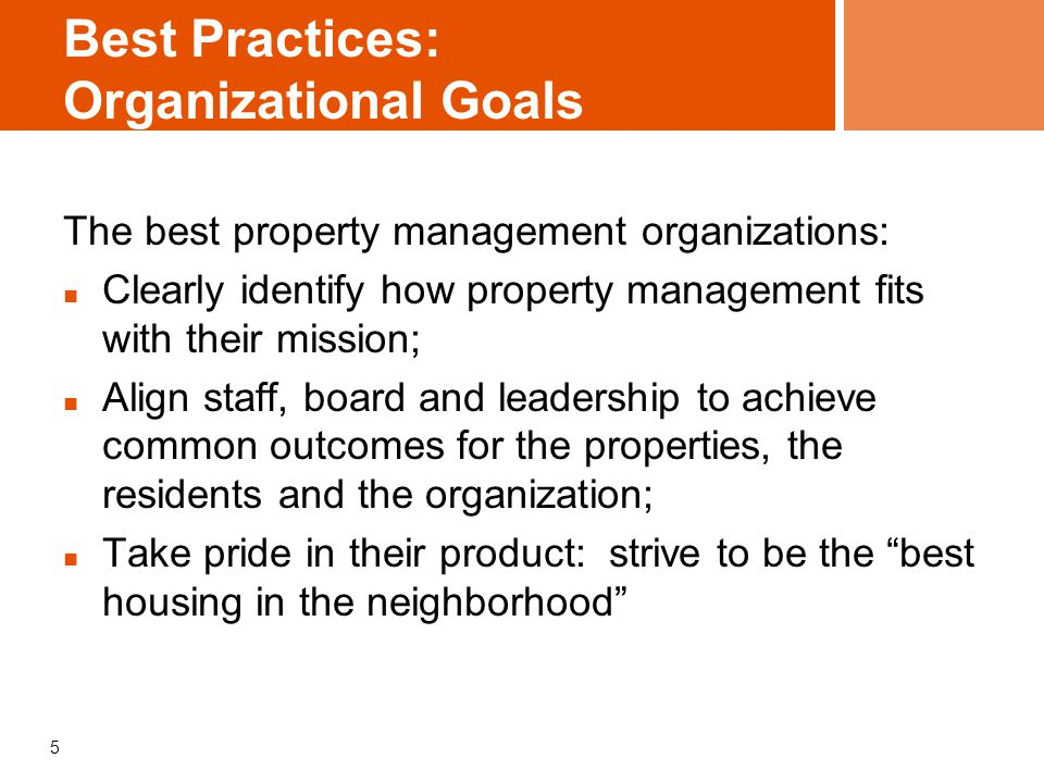 5 Best Practices: Organizational Goals The best property management organizations: Clearly identify how property management fits with their mission; A