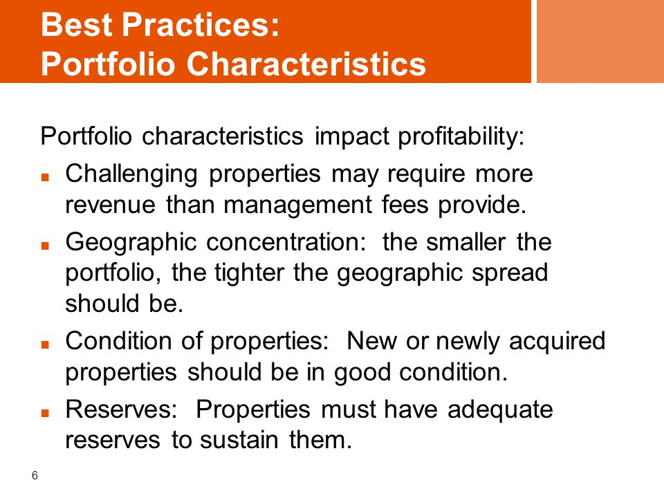 6 Best Practices: Portfolio Characteristics Portfolio characteristics impact profitability: Challenging properties may require more revenue than manag