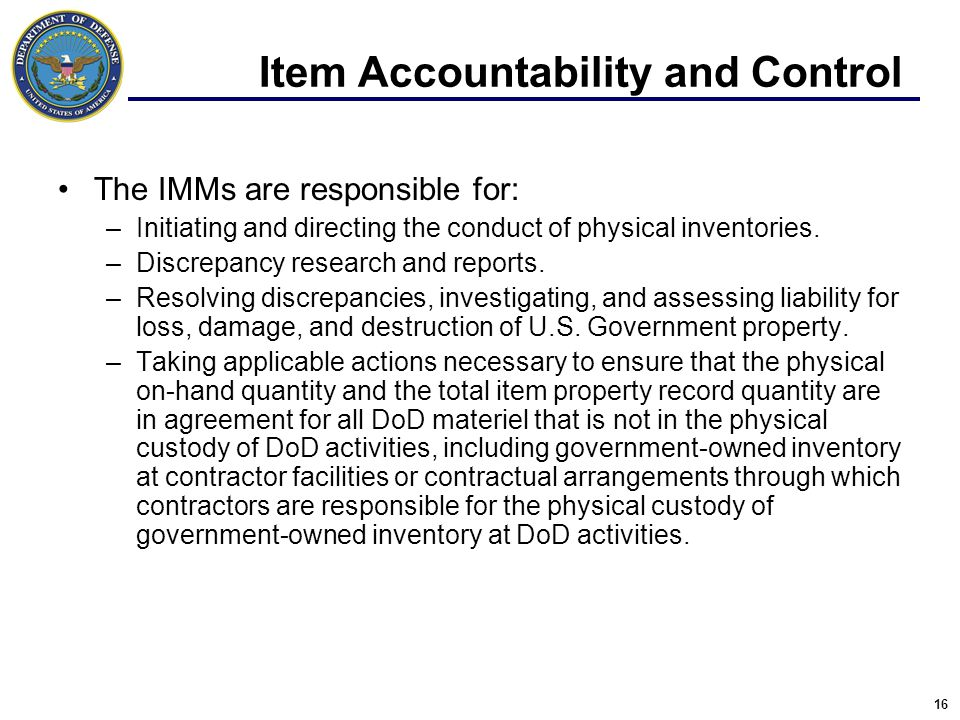 16 The IMMs are responsible for: –Initiating and directing the conduct of physical inventories.