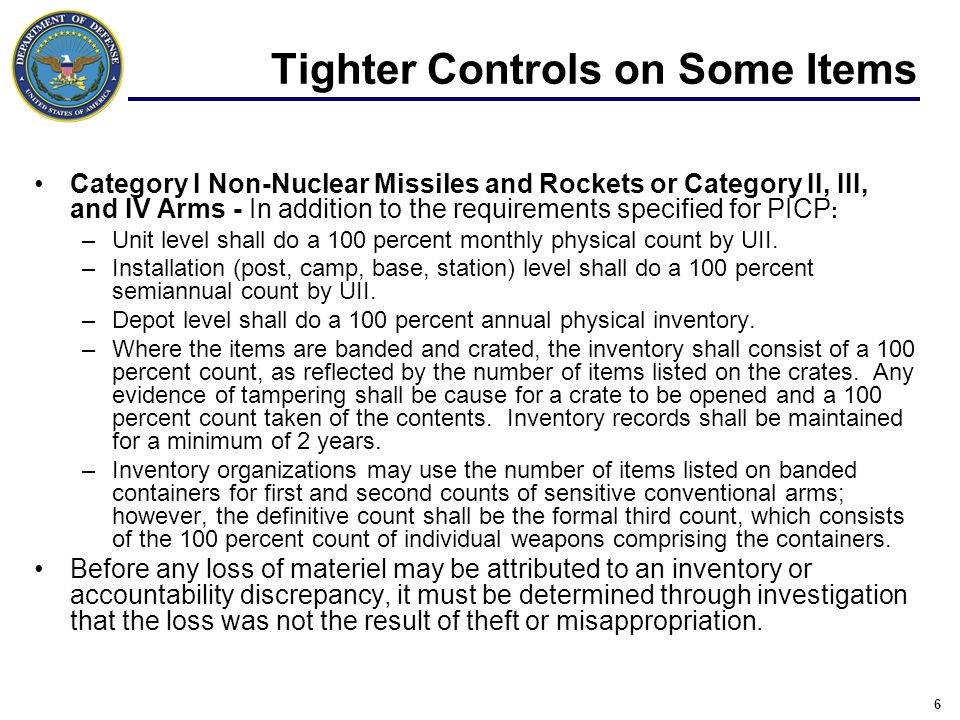 6 Category I Non-Nuclear Missiles and Rockets or Category II, III, and IV Arms - In addition to the requirements specified for PICP : –Unit level shall do a 100 percent monthly physical count by UII.