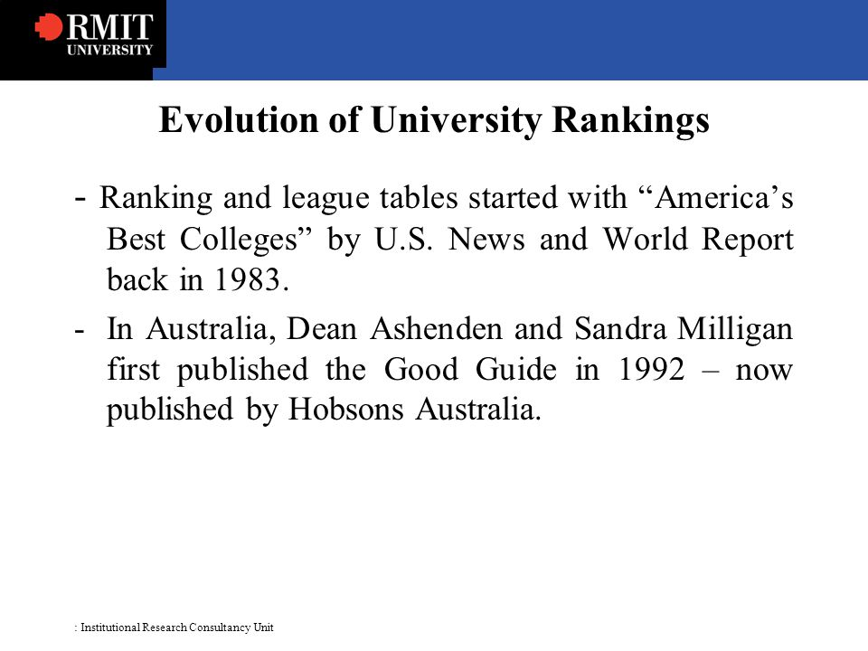 : Institutional Research Consultancy Unit Evolution of University Rankings - Ranking and league tables started with America's Best Colleges by U.S.