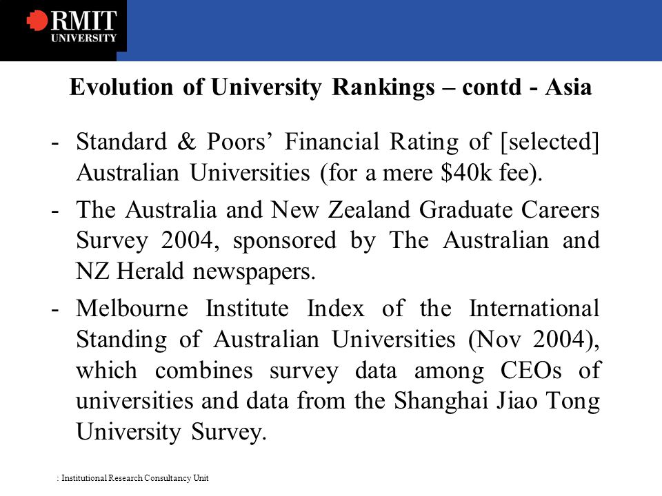 : Institutional Research Consultancy Unit -Standard & Poors' Financial Rating of [selected] Australian Universities (for a mere $40k fee).