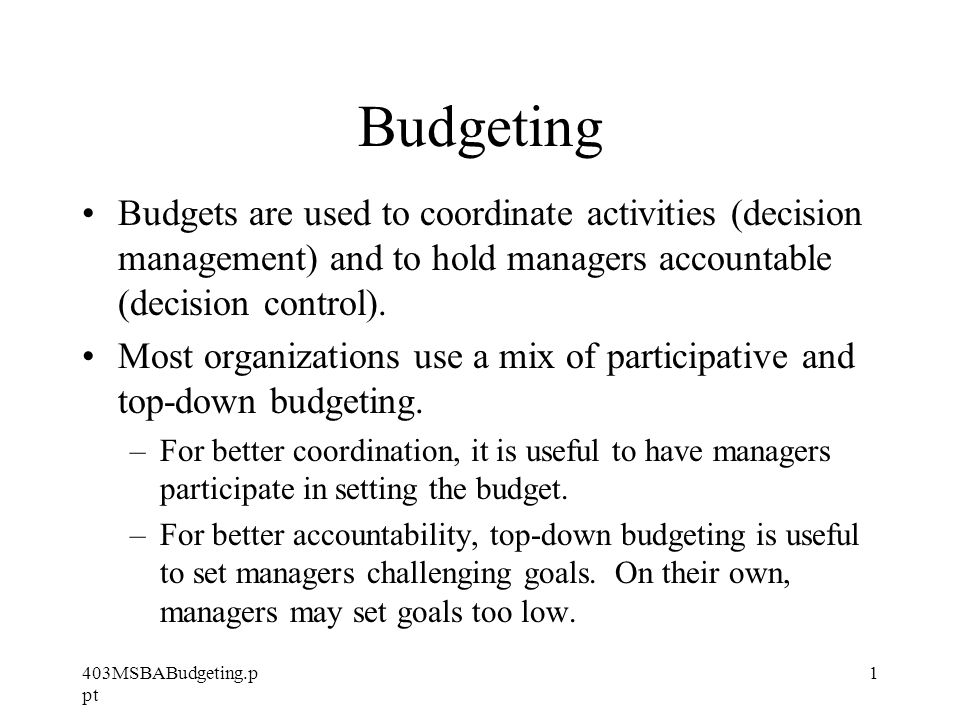 403MSBABudgeting.p pt 2 Budgeting & the ratchet effect A common problem with using budgets is that with time, budgets tend to become tighter : sales targets creep up, cost targets creep down -- in other words, performance expectations get ratcheted up and employees have to work harder.