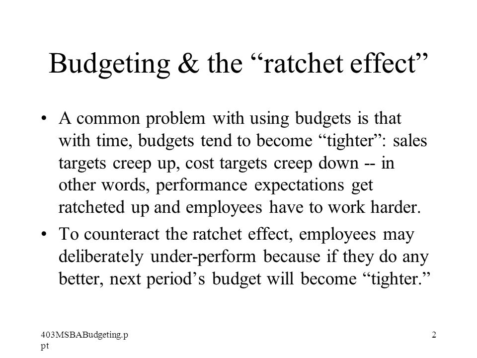 403MSBABudgeting.p pt 3 Budget types Organizations use many different types of budgets –Short- and Long-run budgets short run budgets used for compensation contracts long-run budgets used for strategic planning –Line-item budgets used to set spending limits.