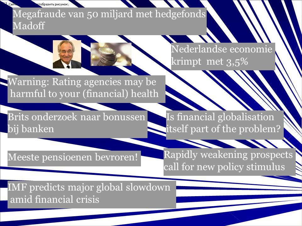 Megafraude van 50 miljard met hedgefonds Madoff Warning: Rating agencies may be harmful to your (financial) health Brits onderzoek naar bonussen bij banken Is financial globalisation itself part of the problem.