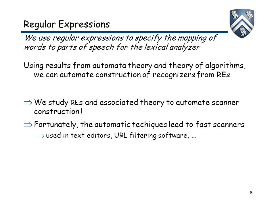 8 Regular Expressions We use regular expressions to specify the mapping of words to parts of speech for the lexical analyzer Using results from automa