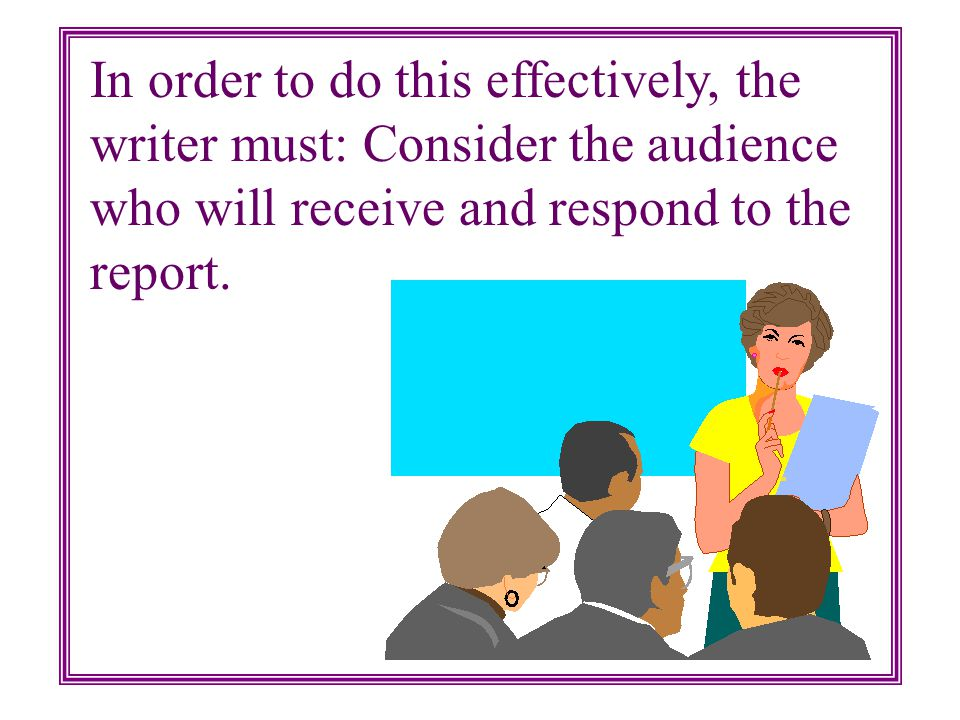 The primary purpose of any writing, whether formal audit report or a brief memo is to communicate a message to a reader.