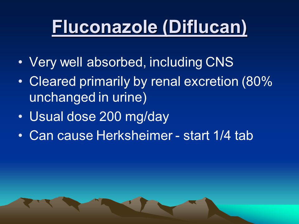 Fluconazole (Diflucan) Very well absorbed, including CNS Cleared primarily by renal excretion (80% unchanged in urine) Usual dose 200 mg/day Can cause