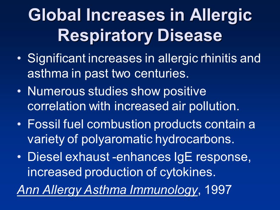 Global Increases in Allergic Respiratory Disease Significant increases in allergic rhinitis and asthma in past two centuries. Numerous studies show po