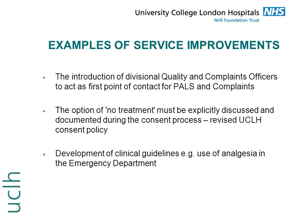 SERVICE IMPROVEMENT AT LOCAL LEVEL  Complaints about the latent phase of labour progressing more rapidly than expected after initial assessment  (It happens everywhere, and can result in BBA – birth before arrival!)  The action:  A tighter management protocol  The creation of the Nest – a place to sit it out in the Maternity Care Unit