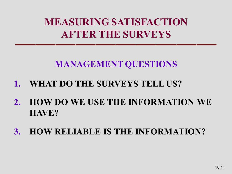 MEASURING SATISFACTION AFTER THE SURVEYS MANAGEMENT QUESTIONS 1.WHAT DO THE SURVEYS TELL US.