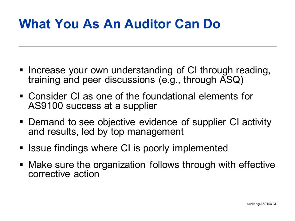 Auditing AS9100 CI What You As An Auditor Can Do  Increase your own understanding of CI through reading, training and peer discussions (e.g., through
