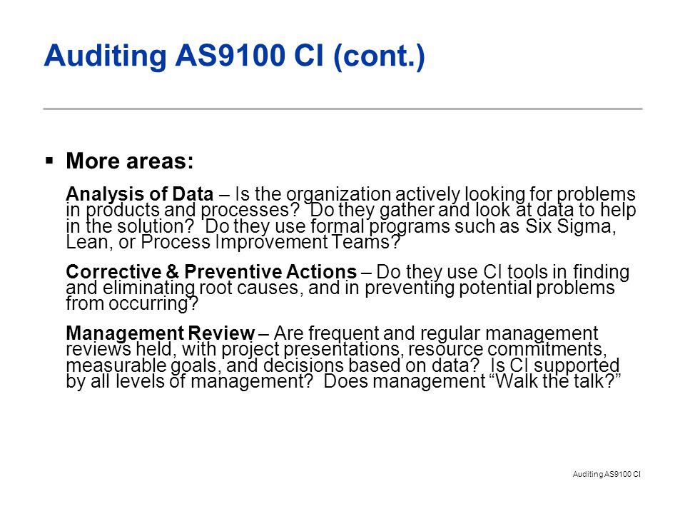 Auditing AS9100 CI Auditing AS9100 CI (cont.)  More areas: Analysis of Data – Is the organization actively looking for problems in products and processes.