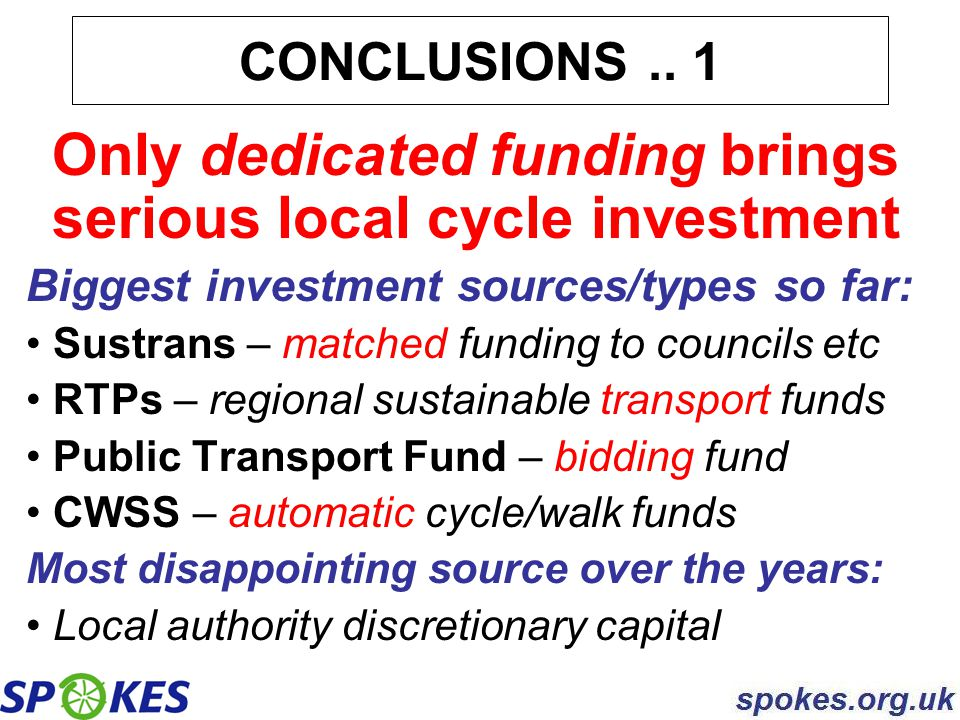 Only dedicated funding brings serious local cycle investment Biggest investment sources/types so far: Sustrans – matched funding to councils etc RTPs
