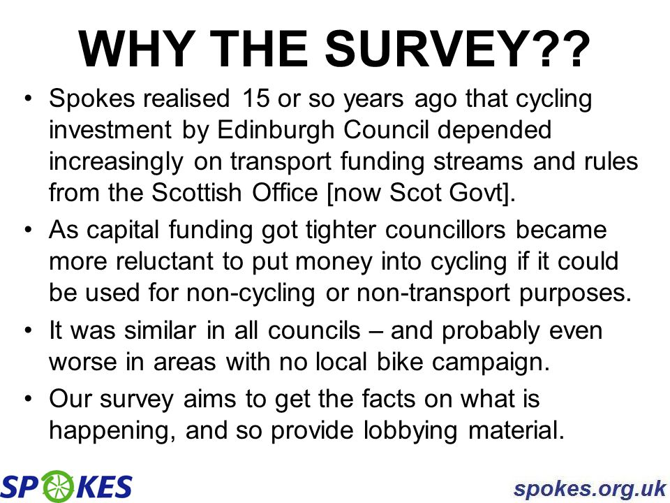 Only dedicated funding brings serious local cycle investment Spokes 2011/12 budget proposal: £10m council fund - modified CWSS £10m Sustrans/CS – approx as 2010/11 £30m active travel bidding fund – open to councils, RTPs, BW, rail, any organisation TOTAL: 2% of current transport budget A modest suggestion given the 10% target.