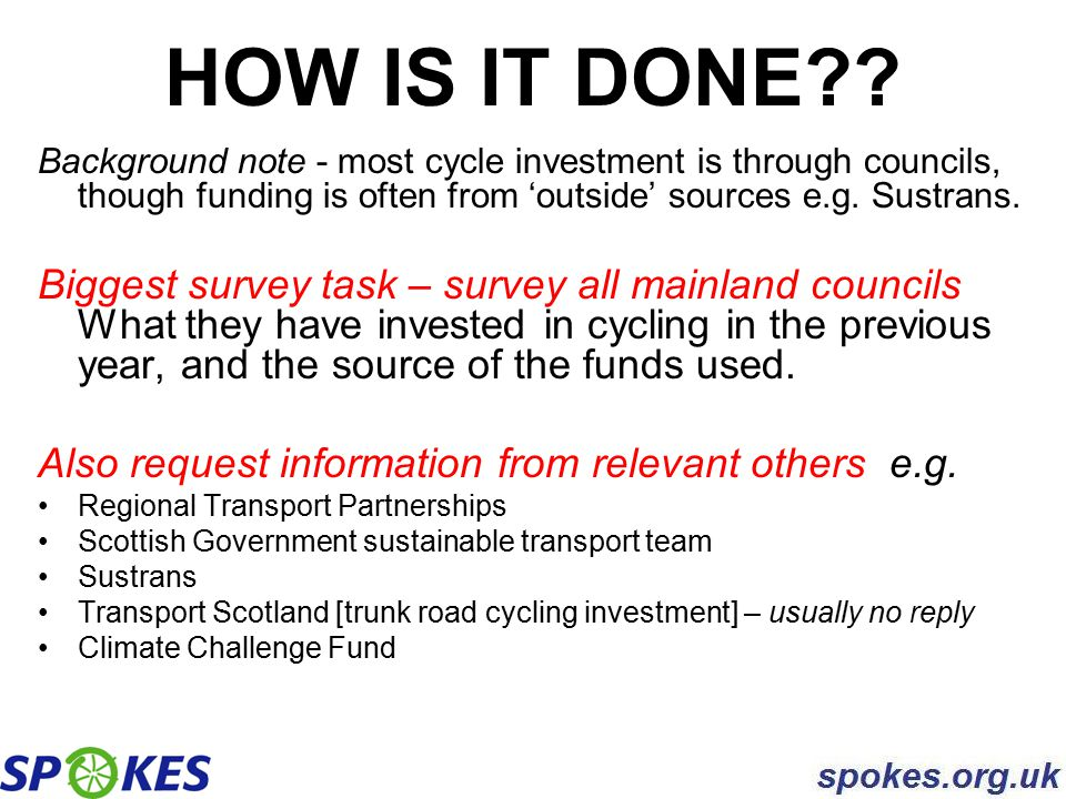 HOW IS IT DONE?? Background note - most cycle investment is through councils, though funding is often from 'outside' sources e.g. Sustrans. Biggest su
