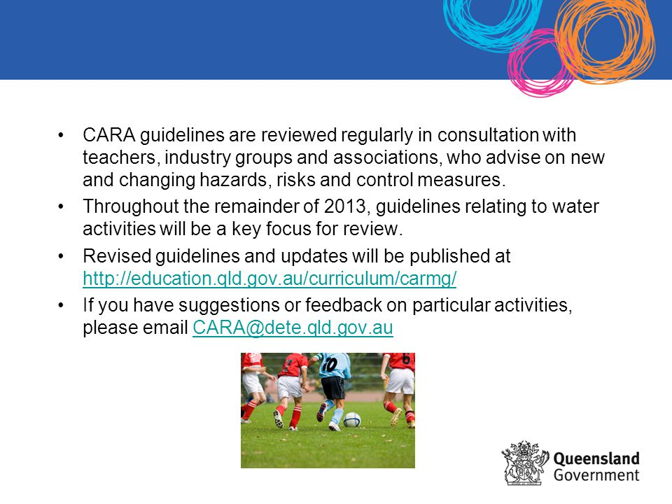 CARA guidelines are reviewed regularly in consultation with teachers, industry groups and associations, who advise on new and changing hazards, risks and control measures.