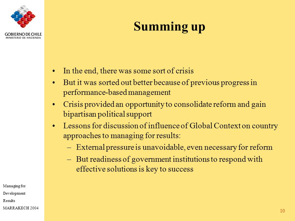 Managing for Development Results MARRAKECH 2004 10 Summing up In the end, there was some sort of crisis But it was sorted out better because of previo