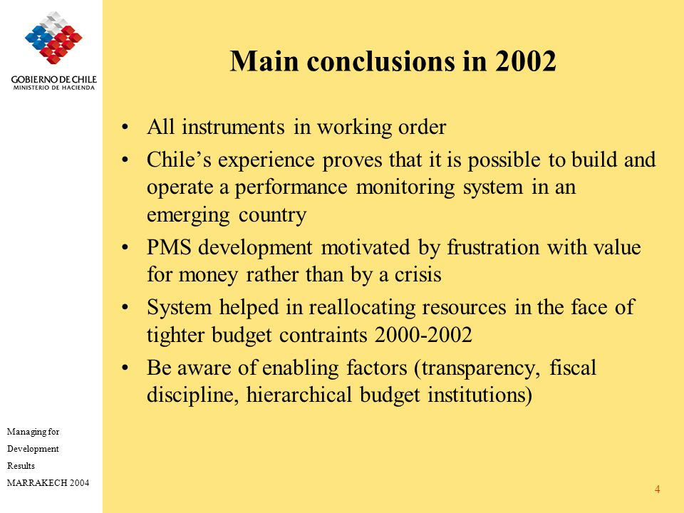 Managing for Development Results MARRAKECH 2004 4 Main conclusions in 2002 All instruments in working order Chile's experience proves that it is possi