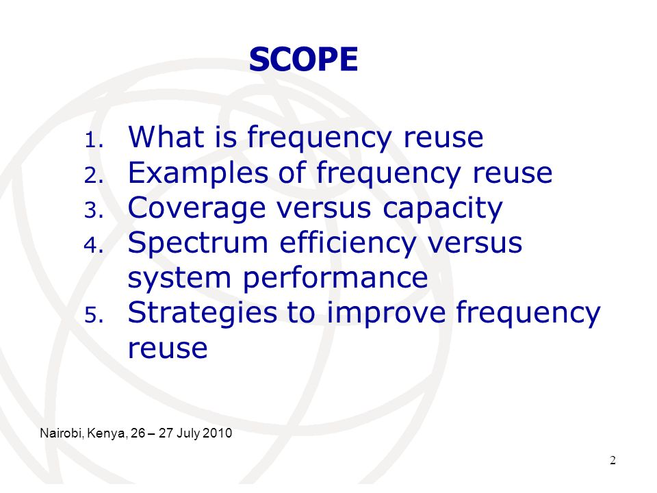 Nairobi, Kenya, 26 – 27 July 2010 2 SCOPE 1.What is frequency reuse 2.
