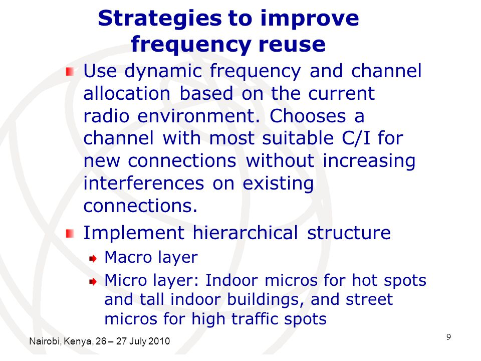 9 Strategies to improve frequency reuse Use dynamic frequency and channel allocation based on the current radio environment.