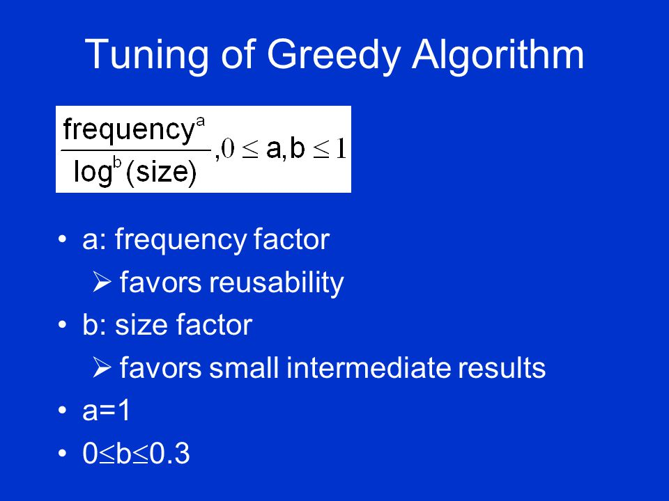 Tuning of Greedy Algorithm a: frequency factor  favors reusability b: size factor  favors small intermediate results a=1 0  b  0.3