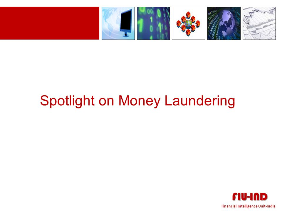 Spotlight Money Laundering FIU-IND Financial Intelligence Unit-India Tighter AML regulation in the US and Europe is pushing money laundering activity into Asia Pacific… Source: Celent