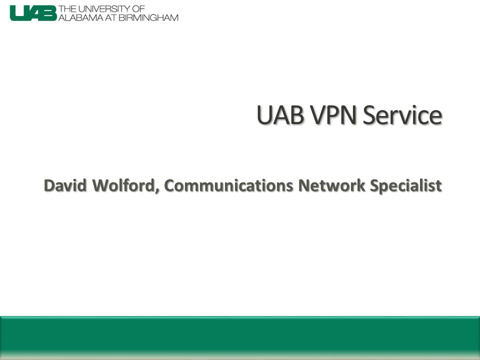UAB Virtual Private Network  User Services has provided VPN for many years  First service was called PopTop and used PPTP  Second and current service uses a Cisco 3060 VPN concentrator and uses IPSEC  We currently average ~ 50 IPSEC concurrent users