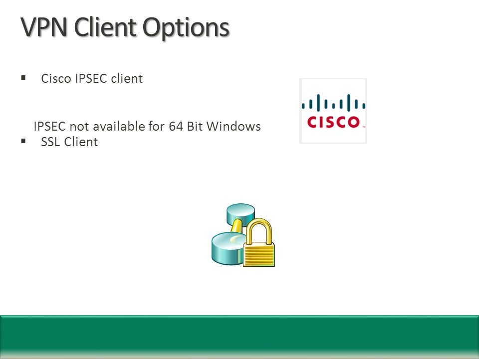 VPN Client Options  Cisco IPSEC client IPSEC not available for 64 Bit Windows  SSL Client