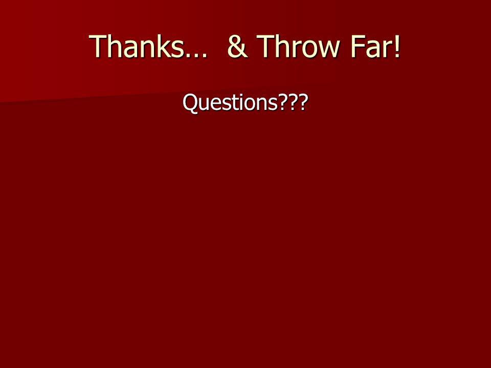 Thanks… & Throw Far! Questions