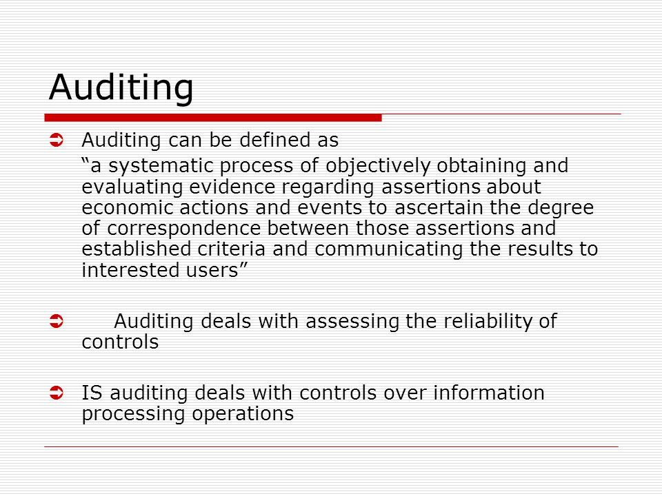 "Auditing  Auditing can be defined as ""a systematic process of objectively obtaining and evaluating evidence regarding assertions about economic actio"