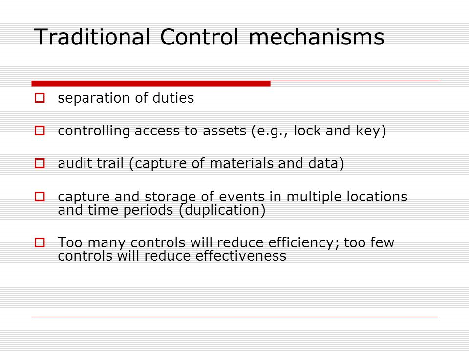 Traditional Control mechanisms  separation of duties  controlling access to assets (e.g., lock and key)  audit trail (capture of materials and data