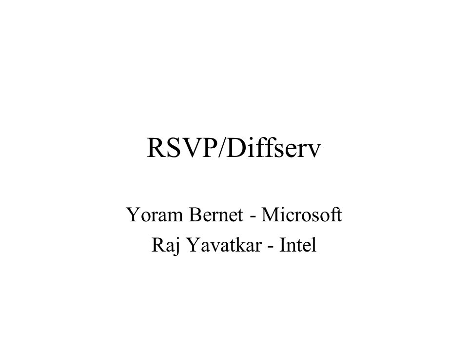 RSVP/Diffserv Yoram Bernet - Microsoft Raj Yavatkar - Intel