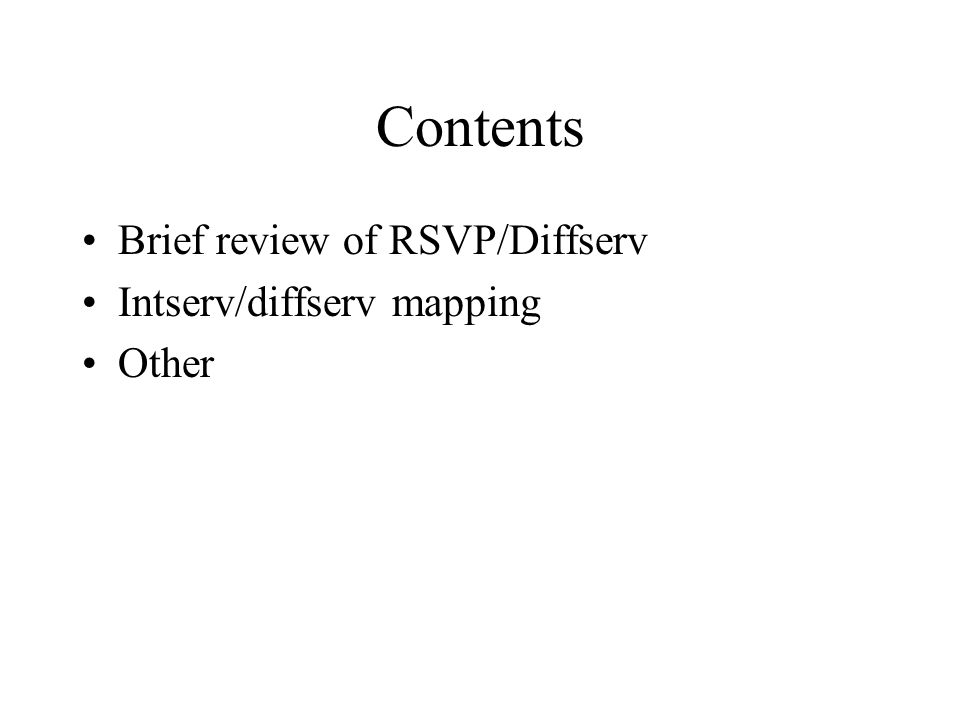 Contents Brief review of RSVP/Diffserv Intserv/diffserv mapping Other