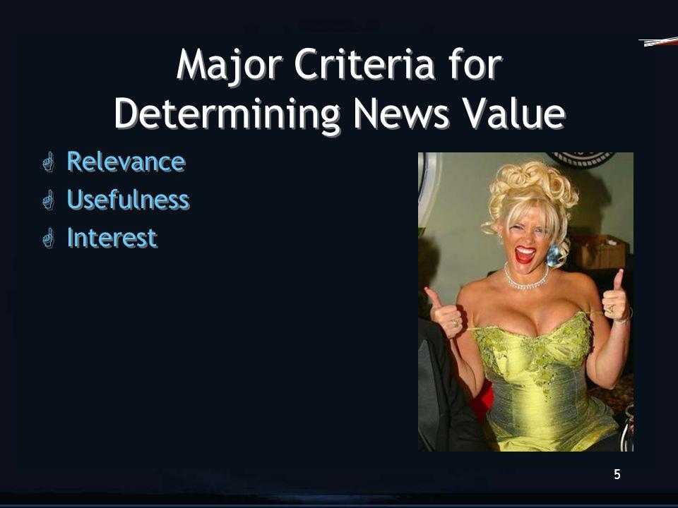 5 Major Criteria for Determining News Value G Relevance G Usefulness G Interest G Relevance G Usefulness G Interest