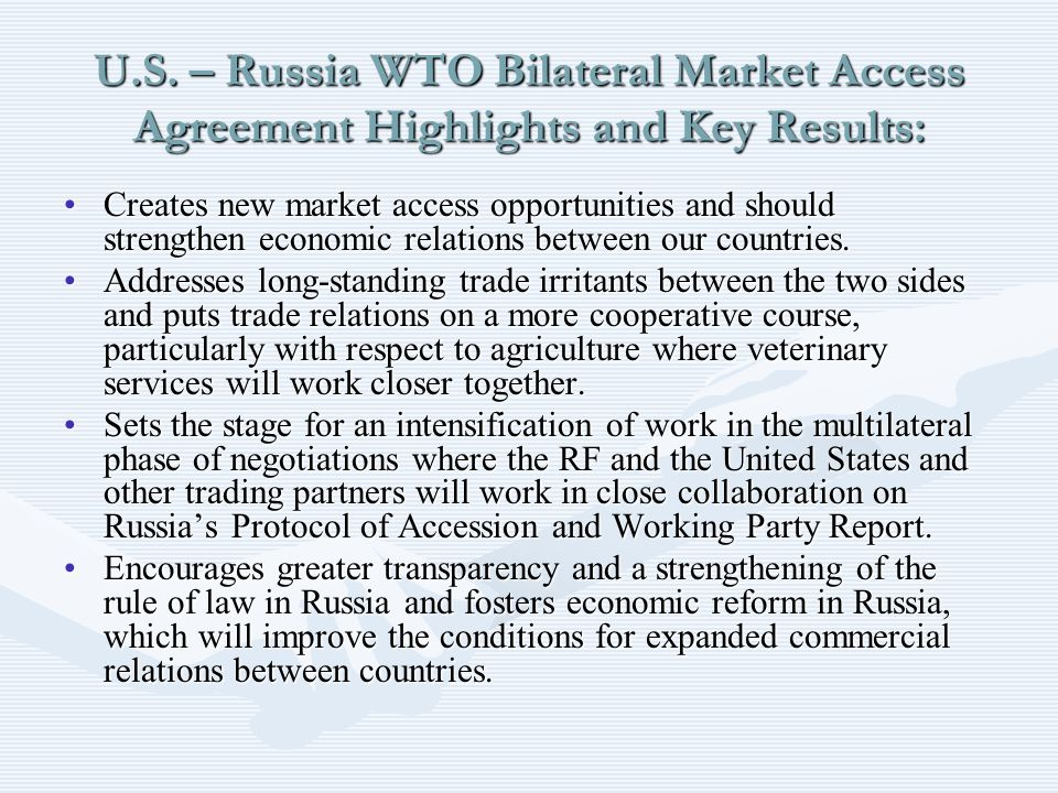 U.S. – Russia WTO Bilateral Market Access Agreement Highlights and Key Results: Creates new market access opportunities and should strengthen economic