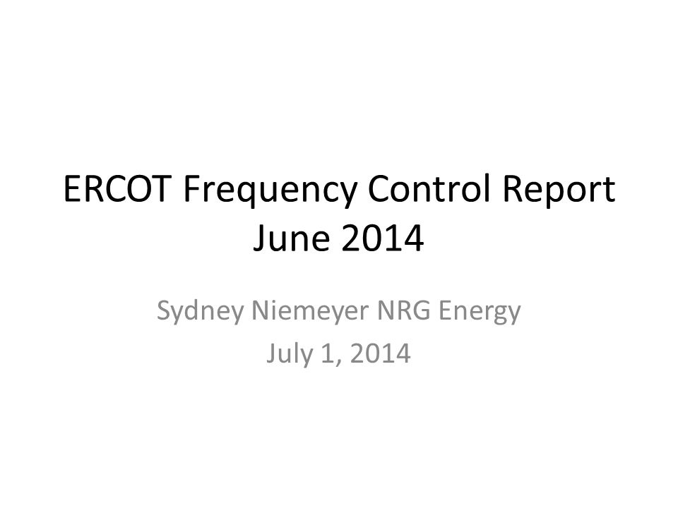 ERCOT Frequency Control Report June 2014 Sydney Niemeyer NRG Energy July 1, 2014