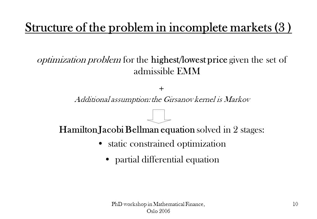 PhD workshop in Mathematical Finance, Oslo 2006 10 Structure of the problem in incomplete markets (3 ) optimization problem for the highest/lowest pri