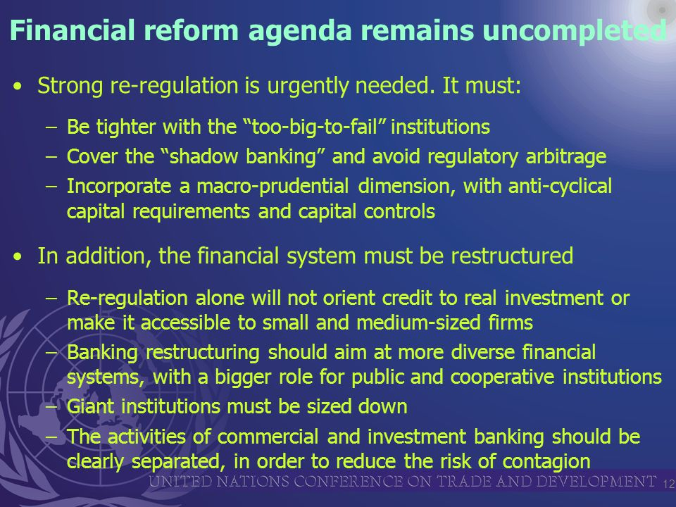 12 Financial reform agenda remains uncompleted Strong re-regulation is urgently needed.