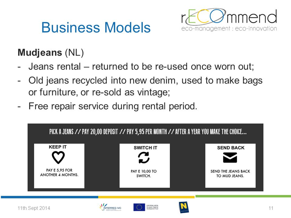 Mudjeans (NL) -Jeans rental – returned to be re-used once worn out; -Old jeans recycled into new denim, used to make bags or furniture, or re-sold as